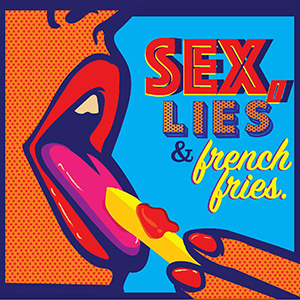 Sex, Lies & French Fries